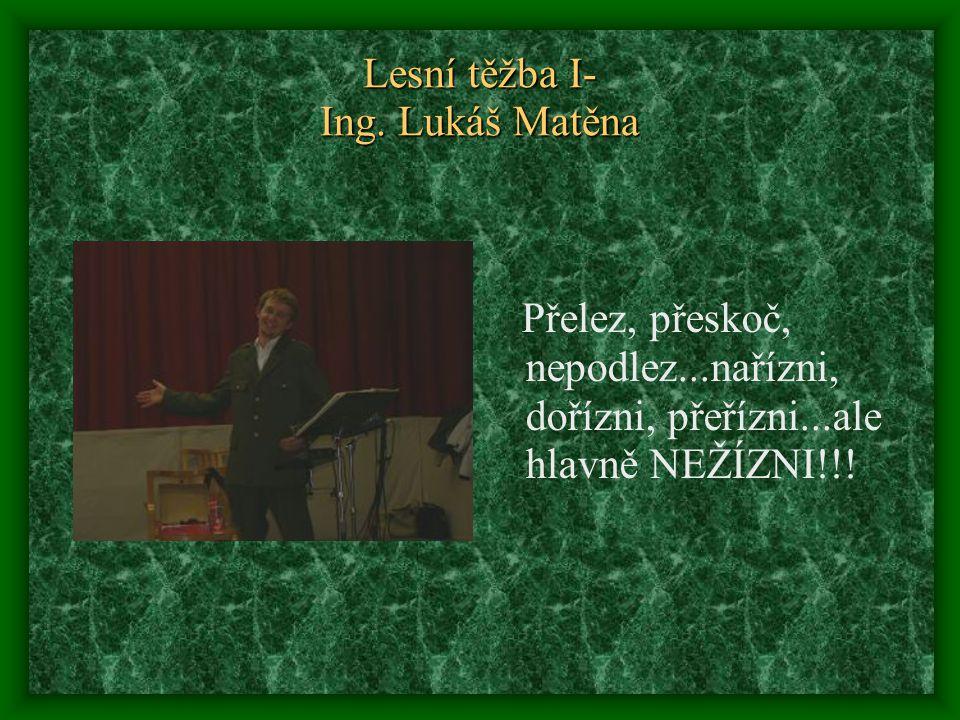 Lesní těžba I- Ing. Lukáš Matěna Přelez, přeskoč, nepodlez...nařízni, dořízni, přeřízni...ale hlavně NEŽÍZNI!!!