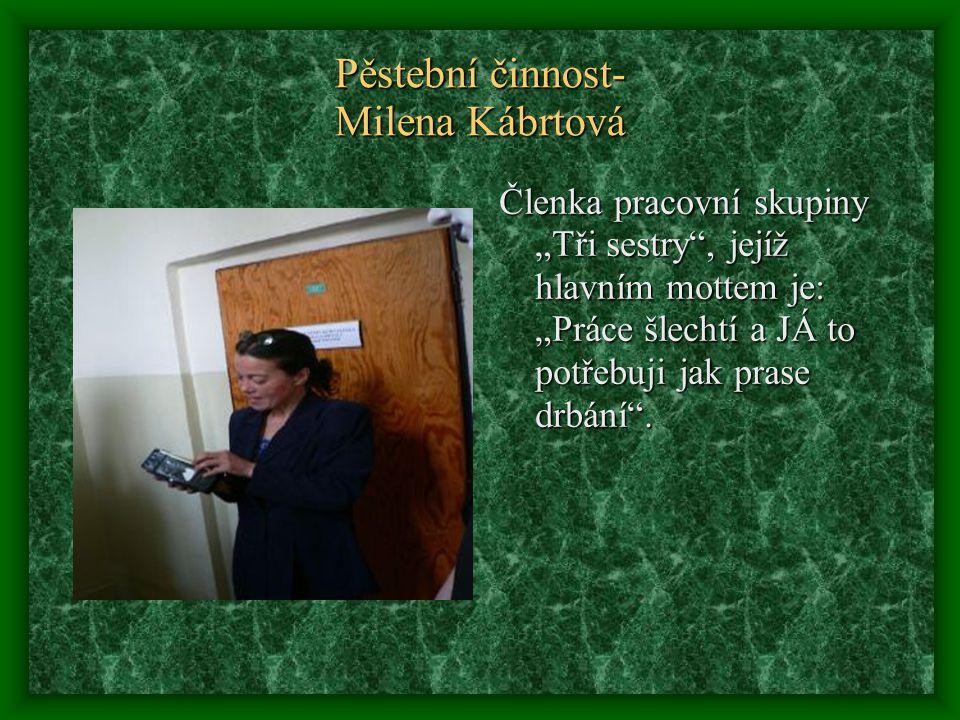 """Pěstební činnost- Milena Kábrtová Členka pracovní skupiny """"Tři sestry"""", jejíž hlavním mottem je: """"Práce šlechtí a JÁ to potřebuji jak prase drbání""""."""