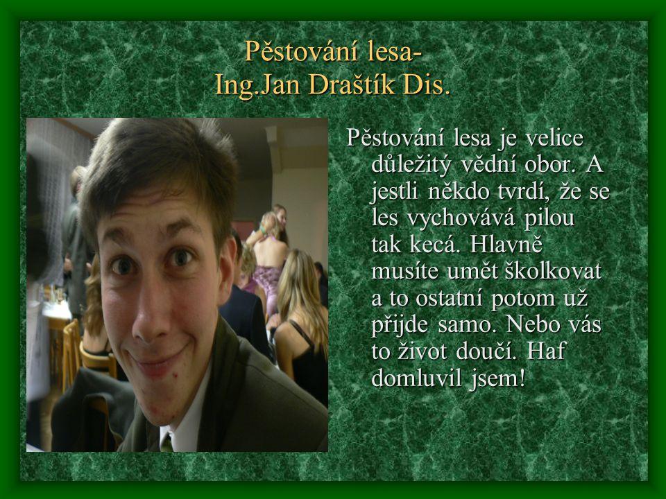 Pěstování lesa- Ing.Jan Draštík Dis. Pěstování lesa je velice důležitý vědní obor.