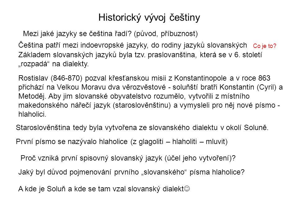 Historický vývoj češtiny Čeština patří mezi indoevropské jazyky, do rodiny jazyků slovanských Co je to? Mezi jaké jazyky se čeština řadí? (původ, příb