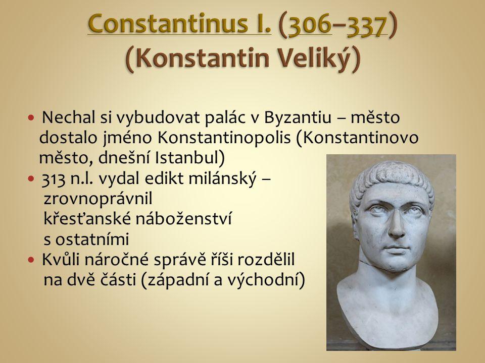 Nechal si vybudovat palác v Byzantiu – město dostalo jméno Konstantinopolis (Konstantinovo město, dnešní Istanbul) 313 n.l. vydal edikt milánský – zro