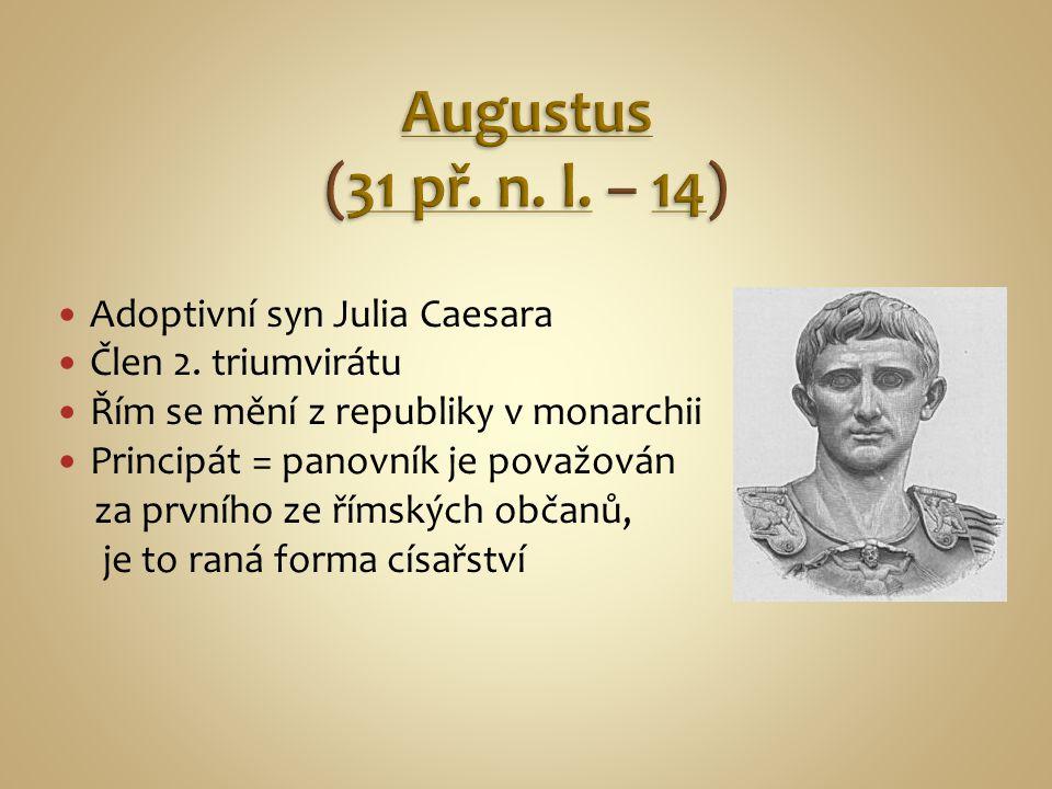 Adoptivní syn Julia Caesara Člen 2. triumvirátu Řím se mění z republiky v monarchii Principát = panovník je považován za prvního ze římských občanů, j