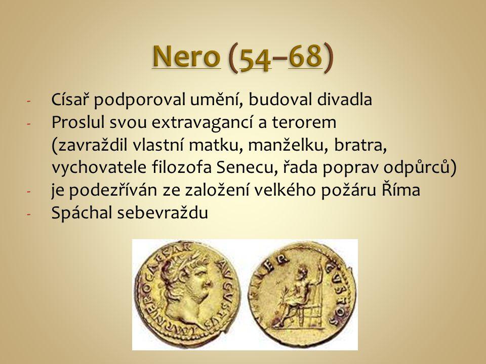 - Císař podporoval umění, budoval divadla - Proslul svou extravagancí a terorem (zavraždil vlastní matku, manželku, bratra, vychovatele filozofa Senec