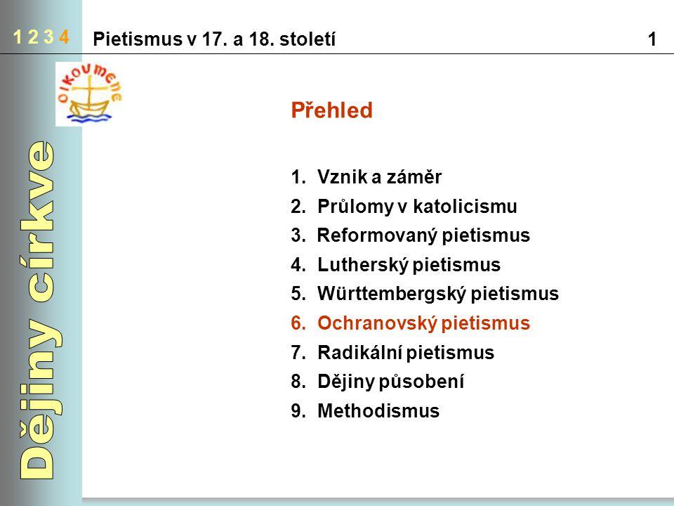 1 2 3 4 Pietismus v 17. a 18. století1 Přehled 1. Vznik a záměr 2. Průlomy v katolicismu 3. Reformovaný pietismus 4. Lutherský pietismus 5. Württember