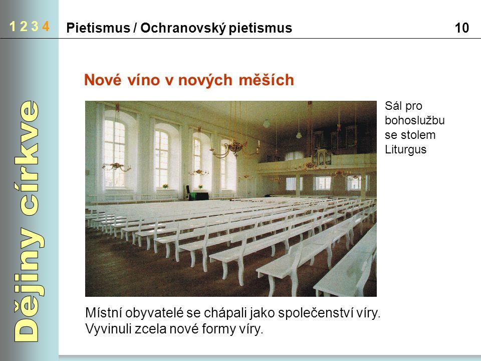 Pietismus / Ochranovský pietismus10 1 2 3 4 Nové víno v nových měších Místní obyvatelé se chápali jako společenství víry. Vyvinuli zcela nové formy ví