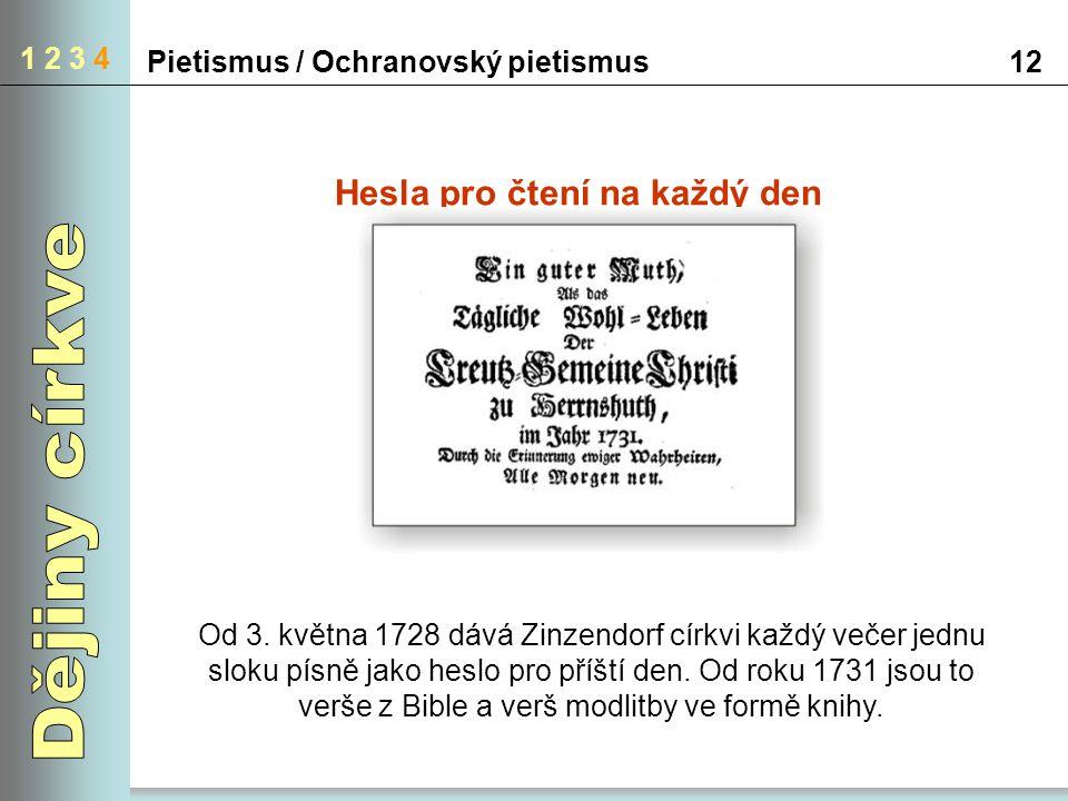 Pietismus / Ochranovský pietismus12 1 2 3 4 Hesla pro čtení na každý den Od 3. května 1728 dává Zinzendorf církvi každý večer jednu sloku písně jako h