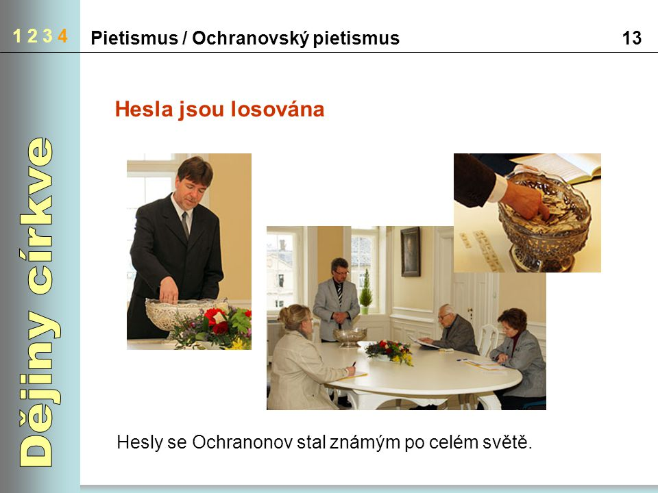 Pietismus / Ochranovský pietismus13 1 2 3 4 Hesla jsou losována Hesly se Ochranonov stal známým po celém světě.