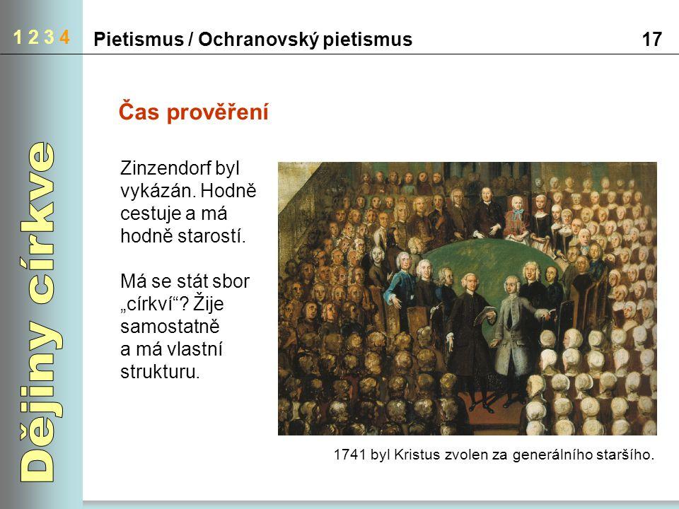"""Pietismus / Ochranovský pietismus17 1 2 3 4 Čas prověření Zinzendorf byl vykázán. Hodně cestuje a má hodně starostí. Má se stát sbor """"církví""""? Žije sa"""