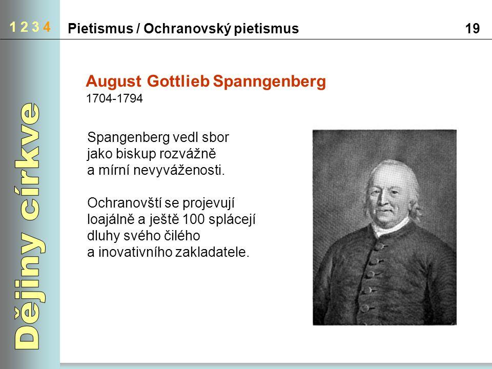 Pietismus / Ochranovský pietismus19 1 2 3 4 August Gottlieb Spanngenberg 1704-1794 Spangenberg vedl sbor jako biskup rozvážně a mírní nevyváženosti. O