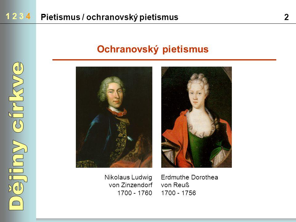 Pietismus / ochranovský pietismus2 1 2 3 4 Nikolaus Ludwig von Zinzendorf 1700 - 1760 Erdmuthe Dorothea von Reuß 1700 - 1756 Ochranovský pietismus