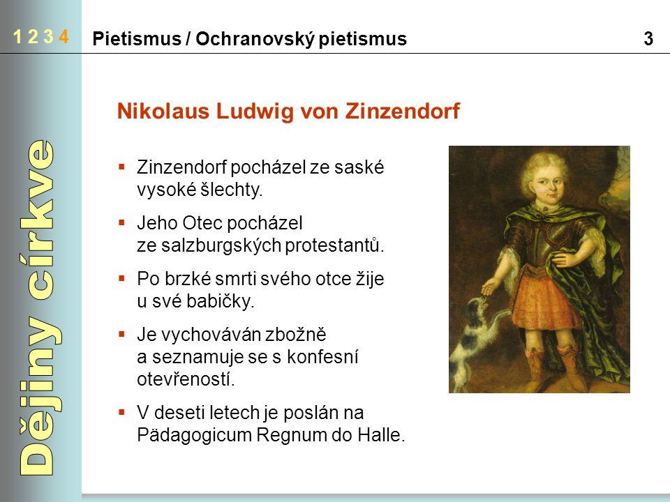 Pietismus / Ochranovský pietismus3 1 2 3 4 Nikolaus Ludwig von Zinzendorf  Zinzendorf pocházel ze saské vysoké šlechty.  Jeho Otec pocházel ze salzb