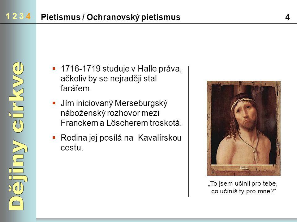 Pietismus / Ochranovský pietismus4 1 2 3 4  1716-1719 studuje v Halle práva, ačkoliv by se nejraději stal farářem.  Jím iniciovaný Merseburgský nábo