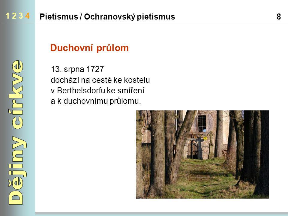 Pietismus / Ochranovský pietismus8 1 2 3 4 Duchovní průlom 13. srpna 1727 dochází na cestě ke kostelu v Berthelsdorfu ke smíření a k duchovnímu průlom