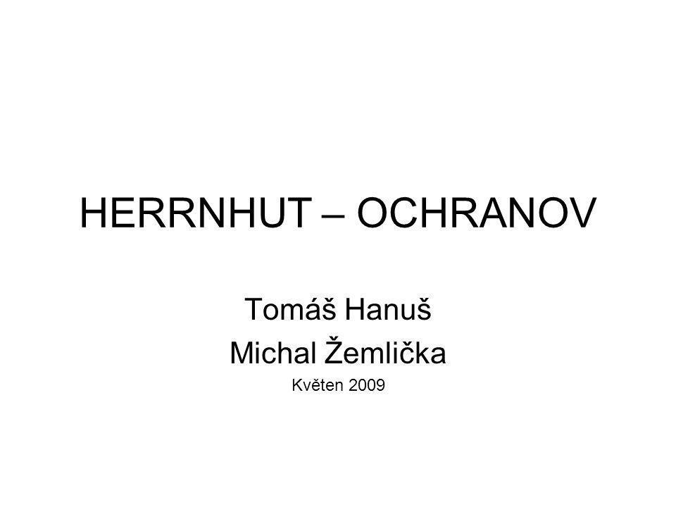 HERRNHUT – OCHRANOV Tomáš Hanuš Michal Žemlička Květen 2009