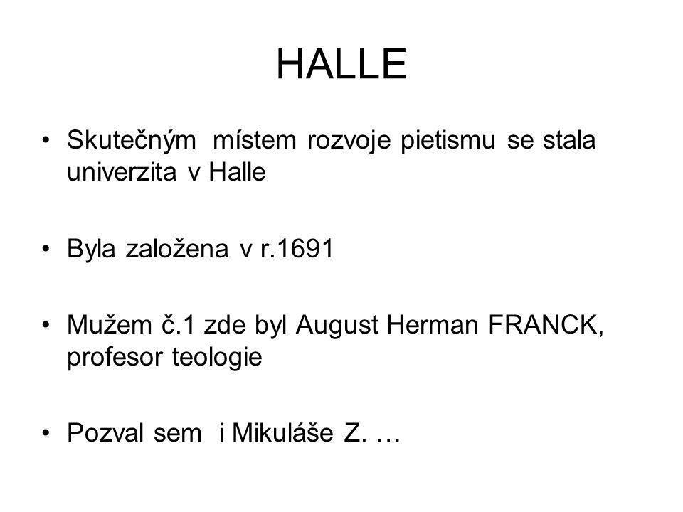 HALLE Skutečným místem rozvoje pietismu se stala univerzita v Halle Byla založena v r.1691 Mužem č.1 zde byl August Herman FRANCK, profesor teologie P