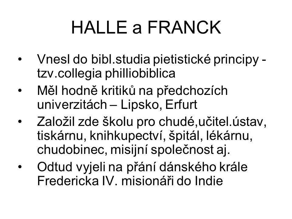 HALLE a FRANCK Vnesl do bibl.studia pietistické principy - tzv.collegia philliobiblica Měl hodně kritiků na předchozích univerzitách – Lipsko, Erfurt