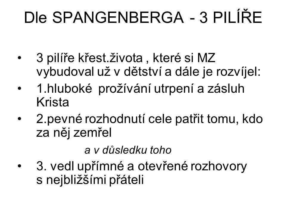 Dle SPANGENBERGA - 3 PILÍŘE 3 pilíře křest.života, které si MZ vybudoval už v dětství a dále je rozvíjel: 1.hluboké prožívání utrpení a zásluh Krista