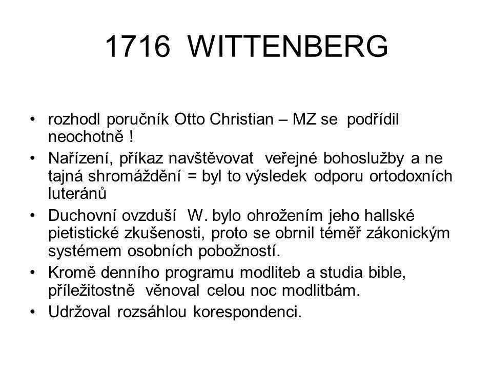 1716 WITTENBERG rozhodl poručník Otto Christian – MZ se podřídil neochotně ! Nařízení, příkaz navštěvovat veřejné bohoslužby a ne tajná shromáždění =