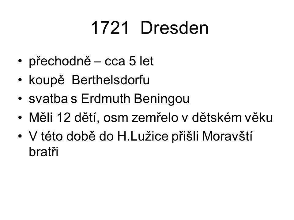 1721 Dresden přechodně – cca 5 let koupě Berthelsdorfu svatba s Erdmuth Beningou Měli 12 dětí, osm zemřelo v dětském věku V této době do H.Lužice přiš