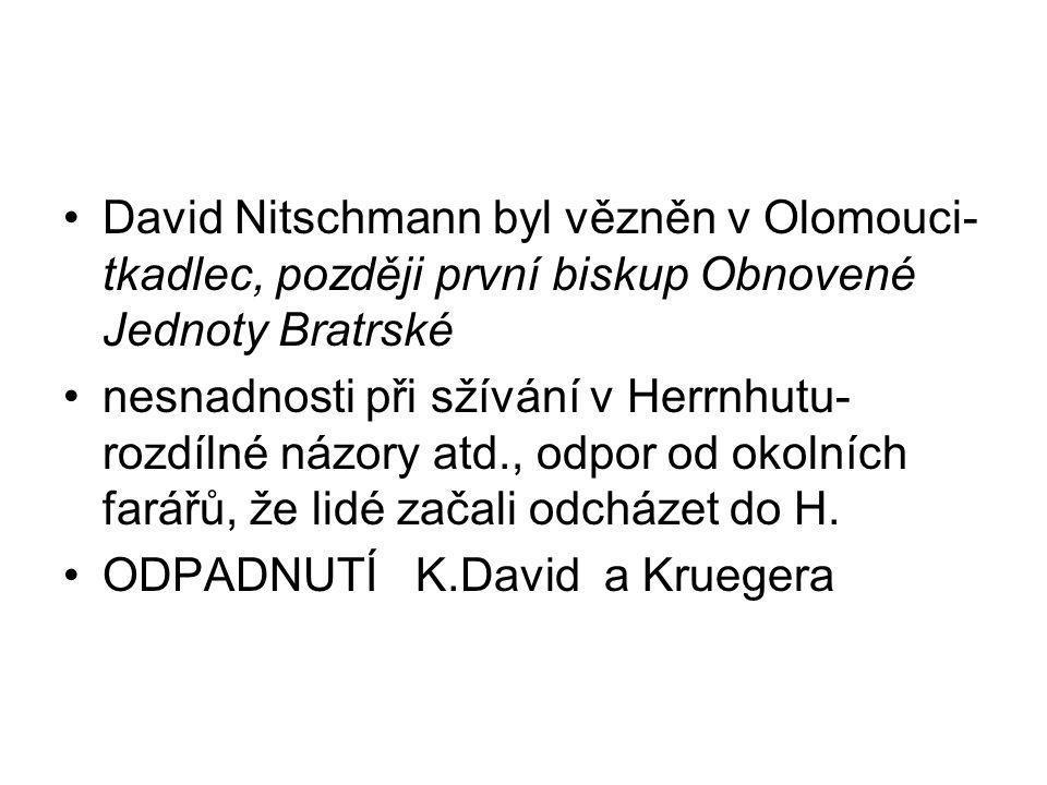 David Nitschmann byl vězněn v Olomouci- tkadlec, později první biskup Obnovené Jednoty Bratrské nesnadnosti při sžívání v Herrnhutu- rozdílné názory a