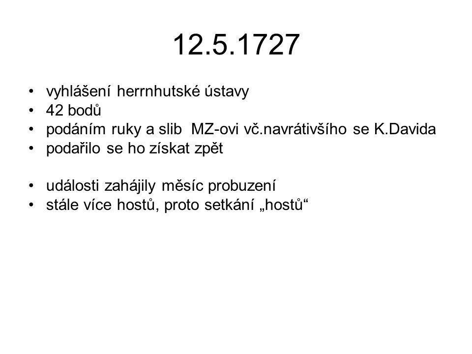 12.5.1727 vyhlášení herrnhutské ústavy 42 bodů podáním ruky a slib MZ-ovi vč.navrátivšího se K.Davida podařilo se ho získat zpět události zahájily měs