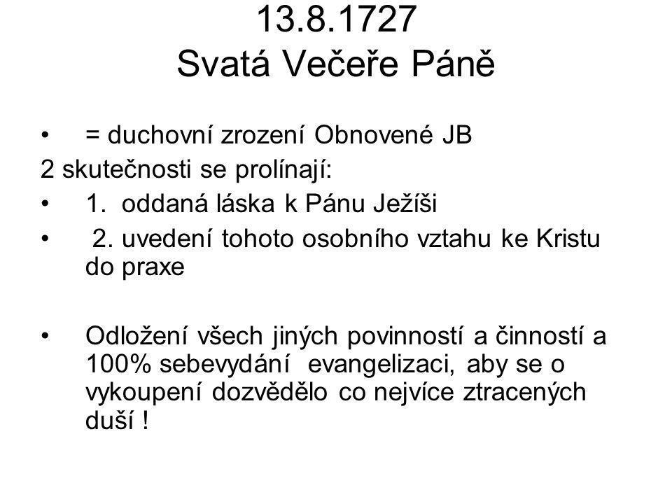 13.8.1727 Svatá Večeře Páně = duchovní zrození Obnovené JB 2 skutečnosti se prolínají: 1. oddaná láska k Pánu Ježíši 2. uvedení tohoto osobního vztahu