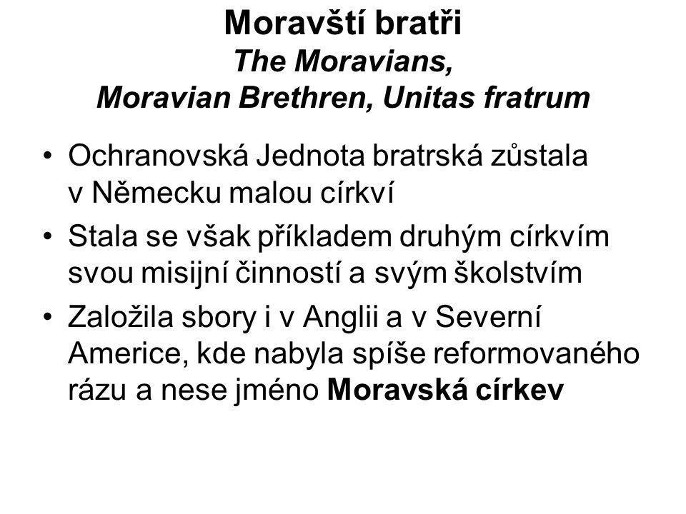 Moravští bratři The Moravians, Moravian Brethren, Unitas fratrum Ochranovská Jednota bratrská zůstala v Německu malou církví Stala se však příkladem d
