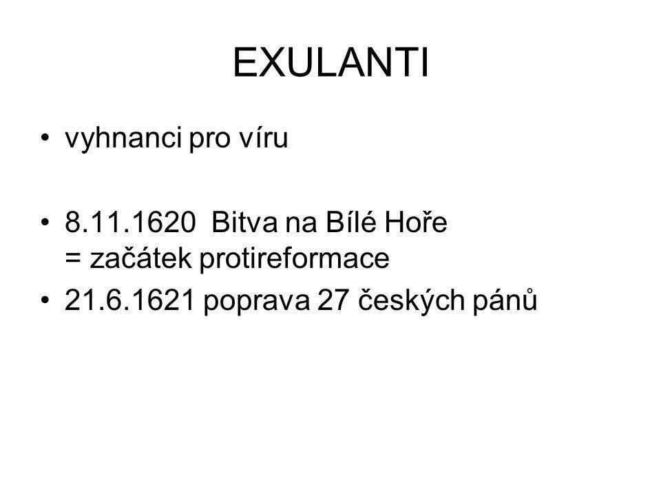 EXULANTI vyhnanci pro víru 8.11.1620 Bitva na Bílé Hoře = začátek protireformace 21.6.1621 poprava 27 českých pánů