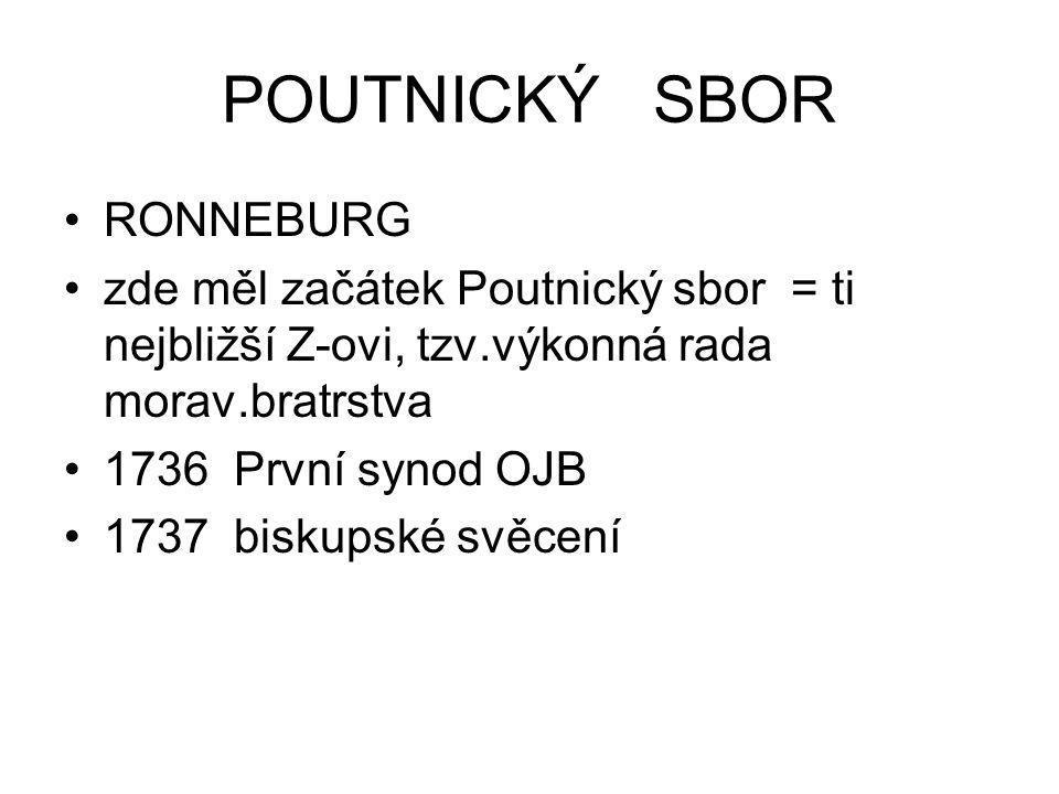 POUTNICKÝ SBOR RONNEBURG zde měl začátek Poutnický sbor = ti nejbližší Z-ovi, tzv.výkonná rada morav.bratrstva 1736 První synod OJB 1737 biskupské svě