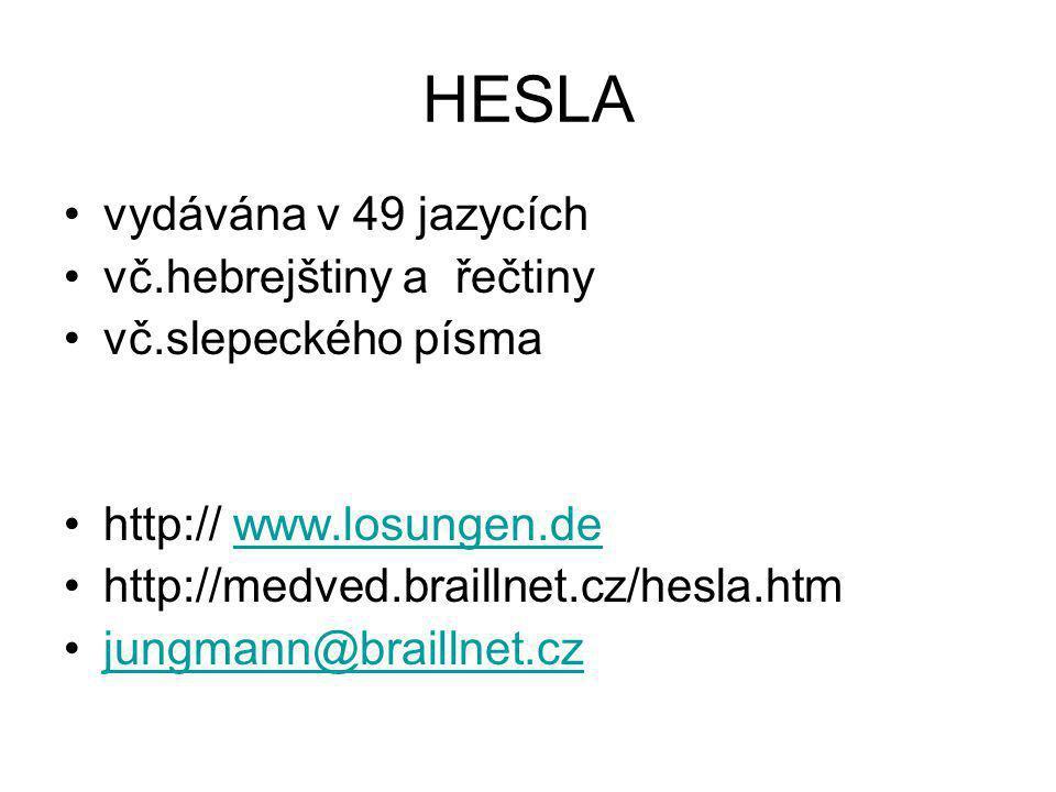 HESLA vydávána v 49 jazycích vč.hebrejštiny a řečtiny vč.slepeckého písma http:// www.losungen.dewww.losungen.de http://medved.braillnet.cz/hesla.htm