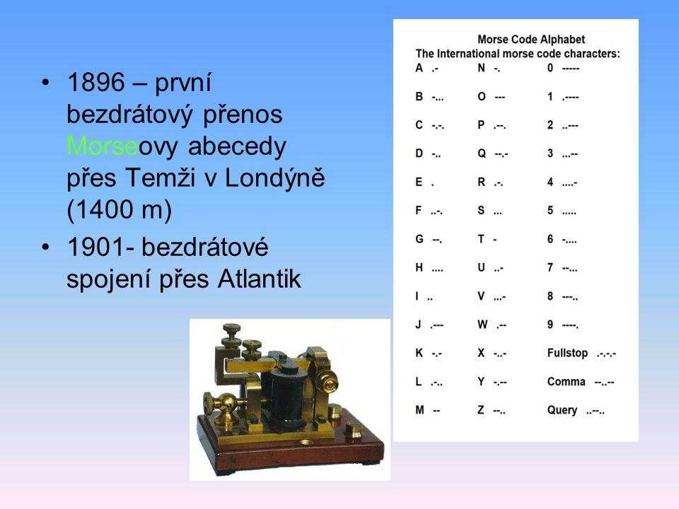 1896 – první bezdrátový přenos Morseovy abecedy přes Temži v Londýně (1400 m) 1901- bezdrátové spojení přes Atlantik