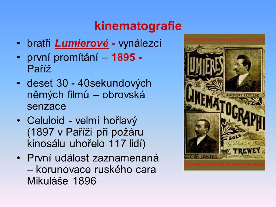 kinematografie bratři Lumierové - vynálezci první promítání – 1895 - Paříž deset 30 - 40sekundových němých filmů – obrovská senzace Celuloid - velmi h