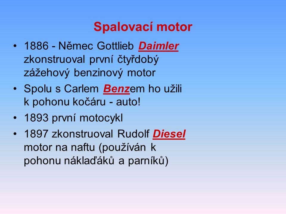 Spalovací motor 1886 - Němec Gottlieb Daimler zkonstruoval první čtyřdobý zážehový benzinový motor Spolu s Carlem Benzem ho užili k pohonu kočáru - au