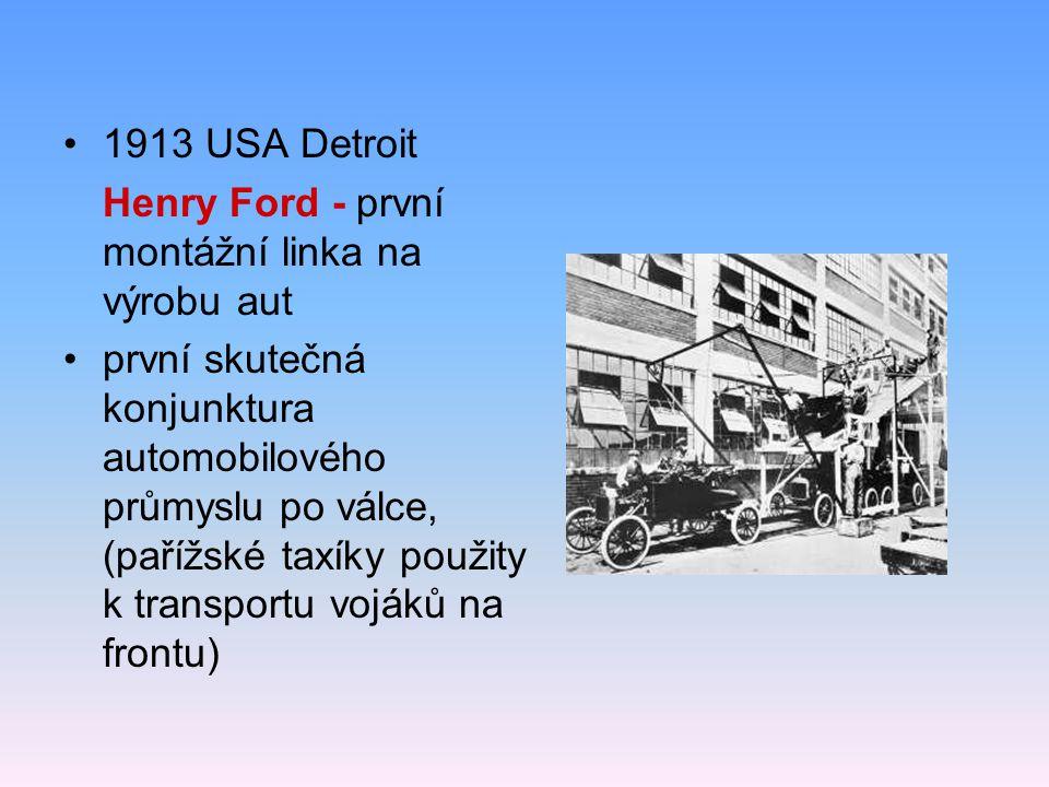 1913 USA Detroit Henry Ford - první montážní linka na výrobu aut první skutečná konjunktura automobilového průmyslu po válce, (pařížské taxíky použity