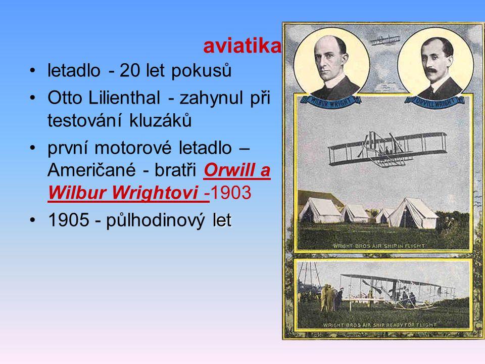 aviatika letadlo - 20 let pokusů Otto Lilienthal - zahynul při testování kluzáků první motorové letadlo – Američané - bratři Orwill a Wilbur Wrightovi