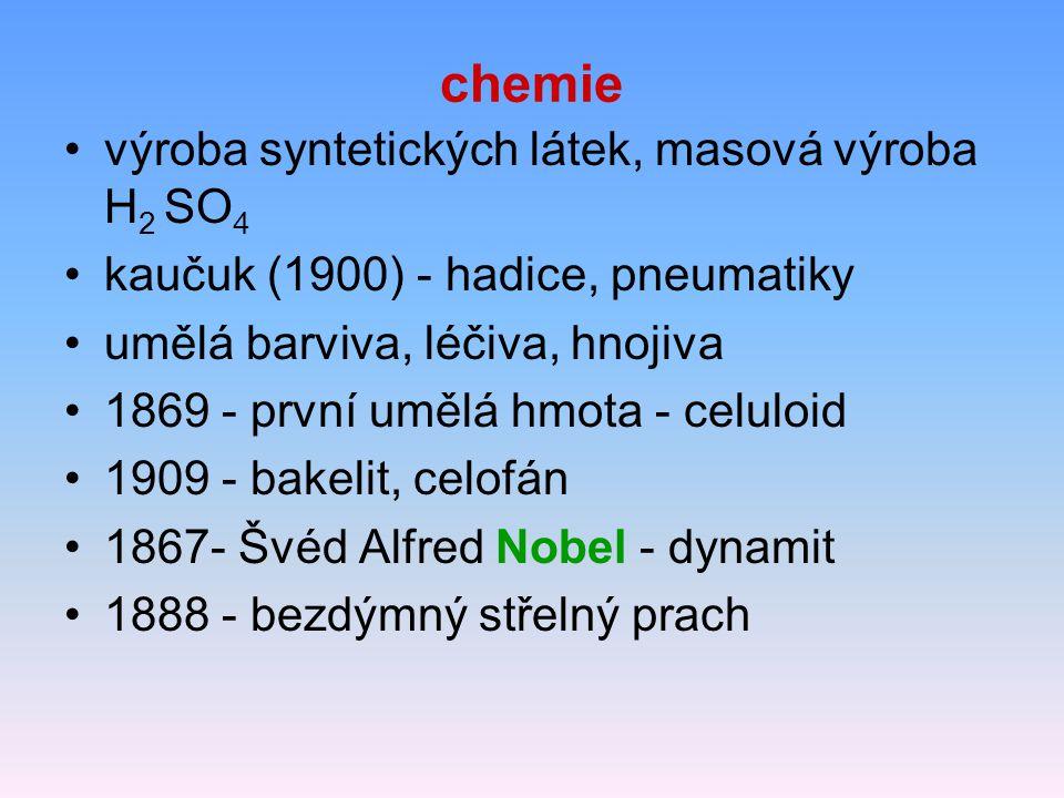 chemie výroba syntetických látek, masová výroba H 2 SO 4 kaučuk (1900) - hadice, pneumatiky umělá barviva, léčiva, hnojiva 1869 - první umělá hmota -