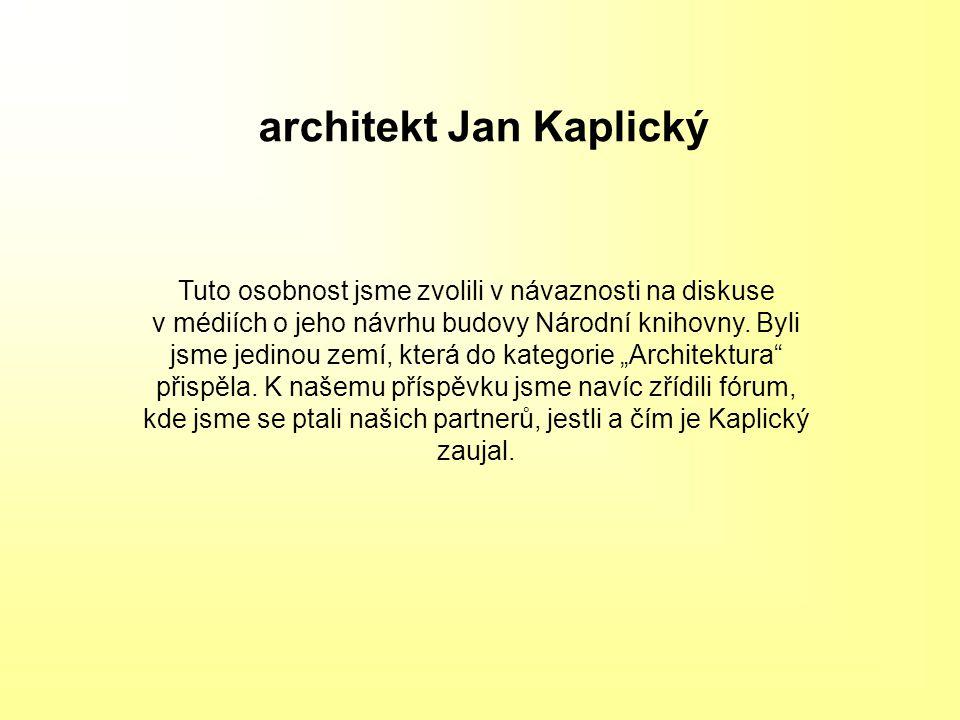 architekt Jan Kaplický Tuto osobnost jsme zvolili v návaznosti na diskuse v médiích o jeho návrhu budovy Národní knihovny.