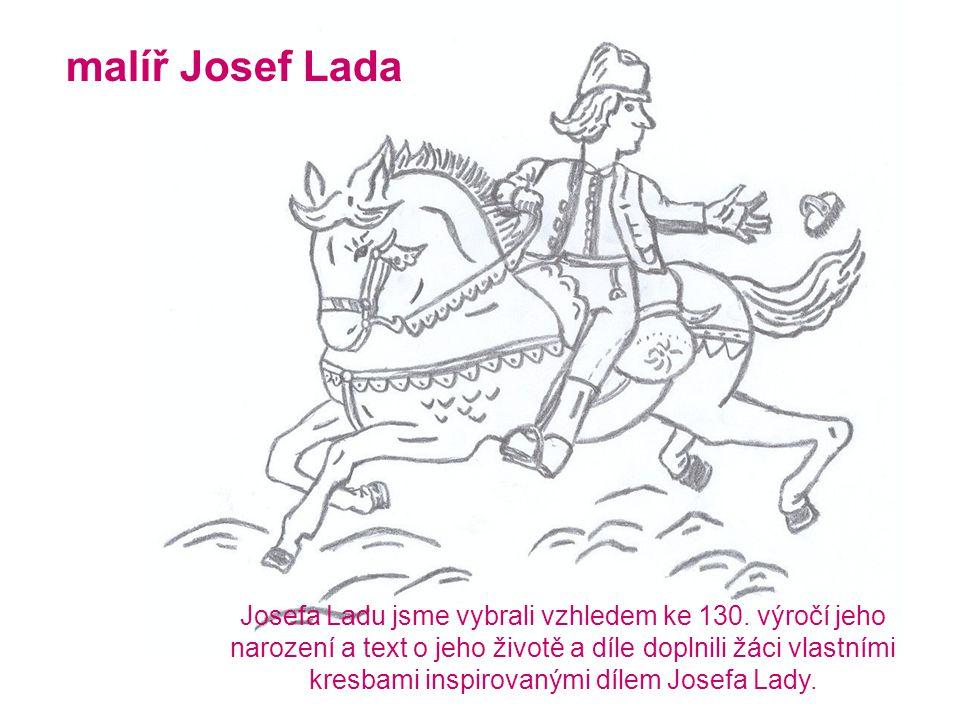 malíř Josef Lada Josefa Ladu jsme vybrali vzhledem ke 130.