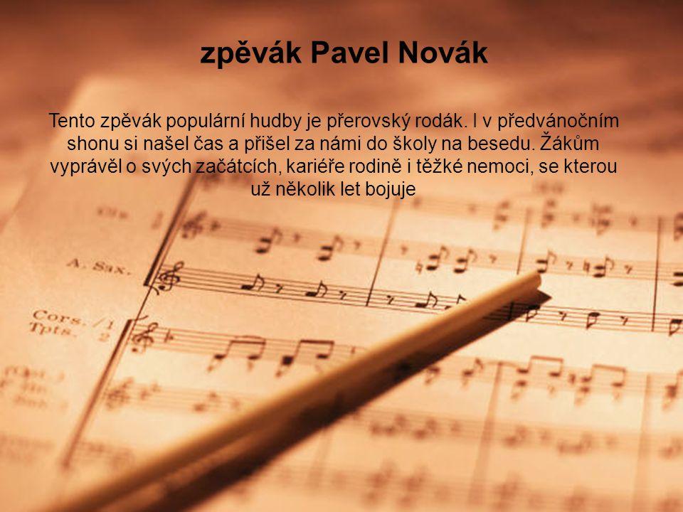 zpěvák Pavel Novák Tento zpěvák populární hudby je přerovský rodák.