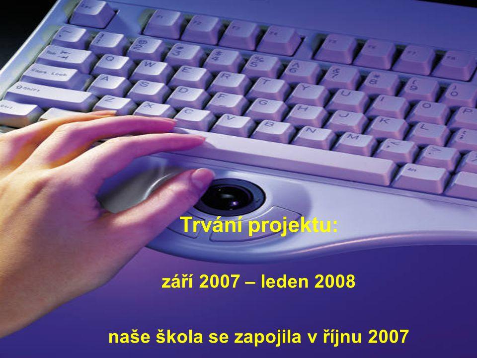 Trvání projektu: září 2007 – leden 2008 naše škola se zapojila v říjnu 2007