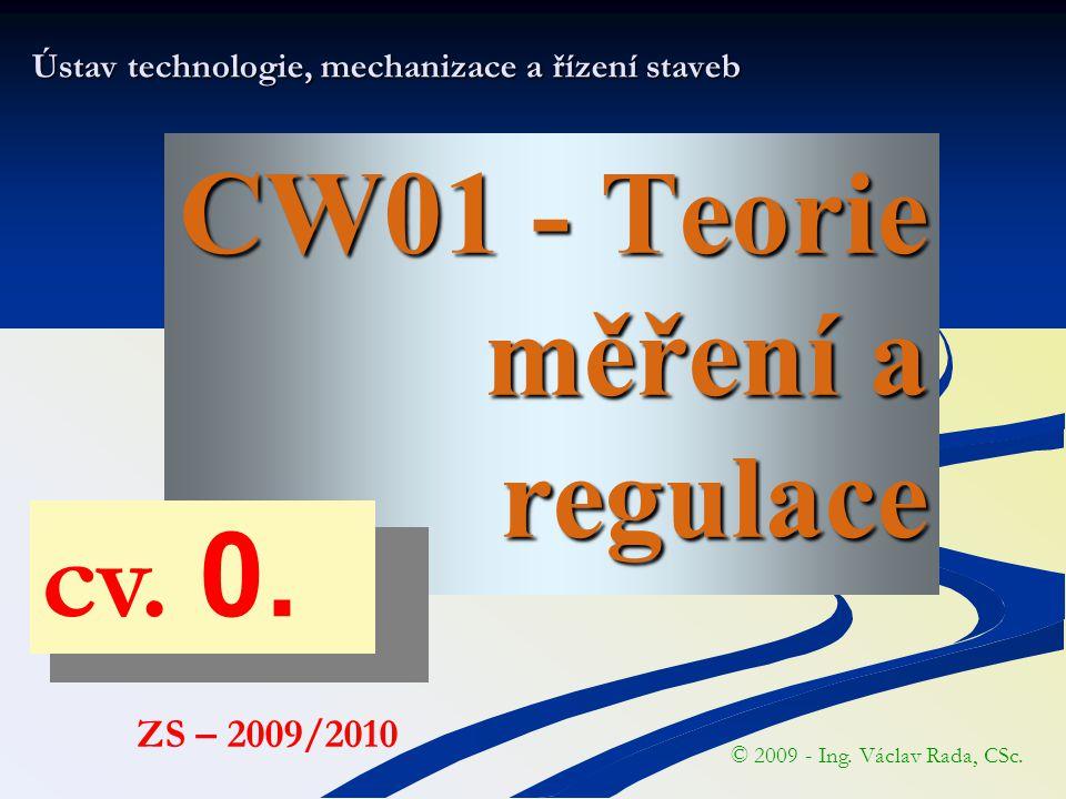 CW01 - Teorie měření a regulace Ústav technologie, mechanizace a řízení staveb © 2009 - Ing.
