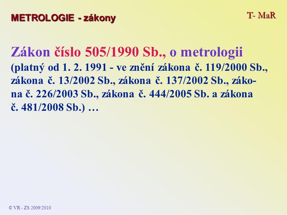 T- MaR © VR - ZS 2009/2010 Zákon číslo 505/1990 Sb., o metrologii (platný od 1.
