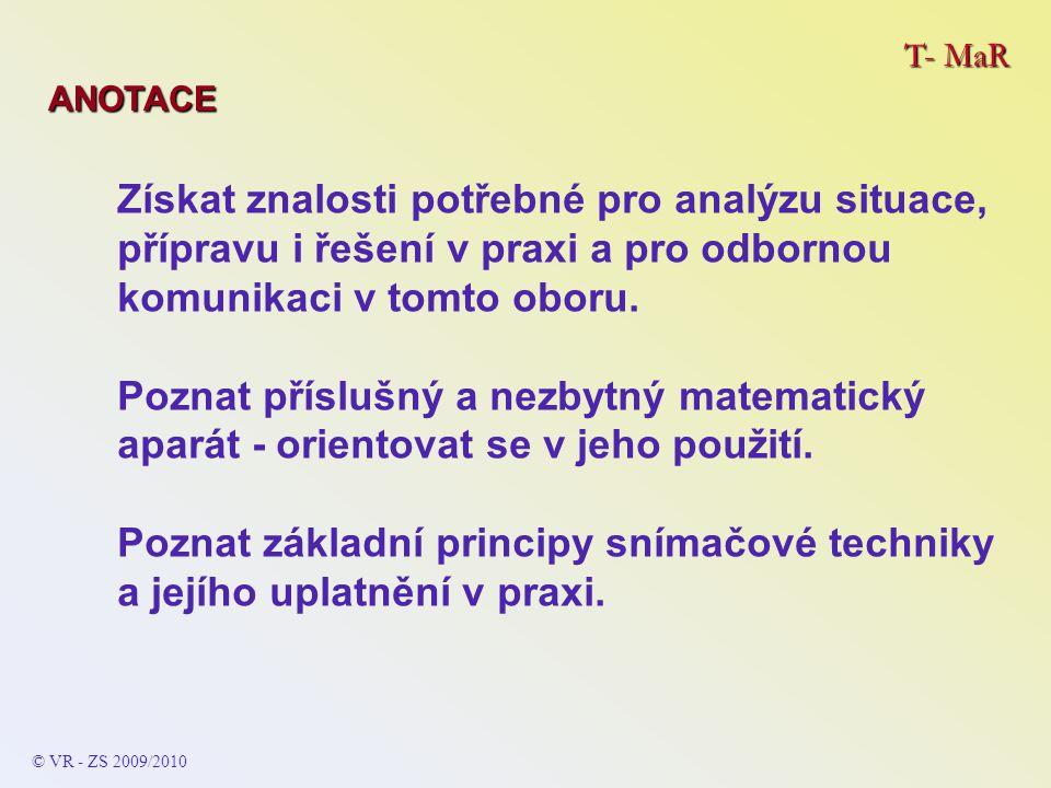T- MaR ANOTACE Získat znalosti potřebné pro analýzu situace, přípravu i řešení v praxi a pro odbornou komunikaci v tomto oboru.