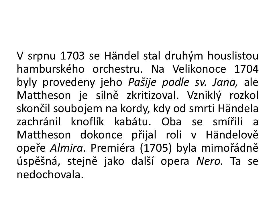 V srpnu 1703 se Händel stal druhým houslistou hamburského orchestru. Na Velikonoce 1704 byly provedeny jeho Pašije podle sv. Jana, ale Mattheson je si