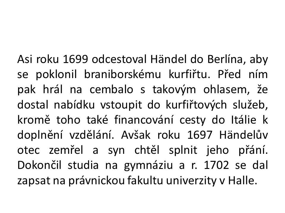 Asi roku 1699 odcestoval Händel do Berlína, aby se poklonil braniborskému kurfiřtu. Před ním pak hrál na cembalo s takovým ohlasem, že dostal nabídku