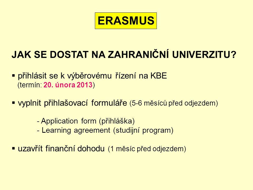 ERASMUS JAK SE DOSTAT NA ZAHRANIČNÍ UNIVERZITU?  přihlásit se k výběrovému řízení na KBE (termín: 20. února 2013)  vyplnit přihlašovací formuláře (5