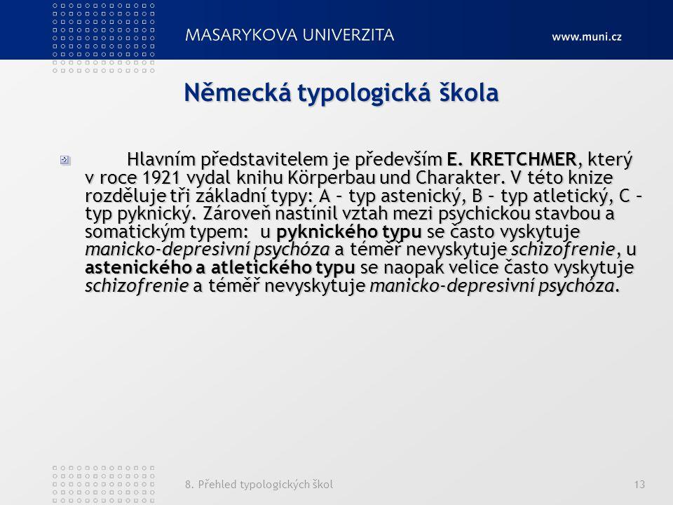 8.Přehled typologických škol13 Německá typologická škola Hlavním představitelem je především E.