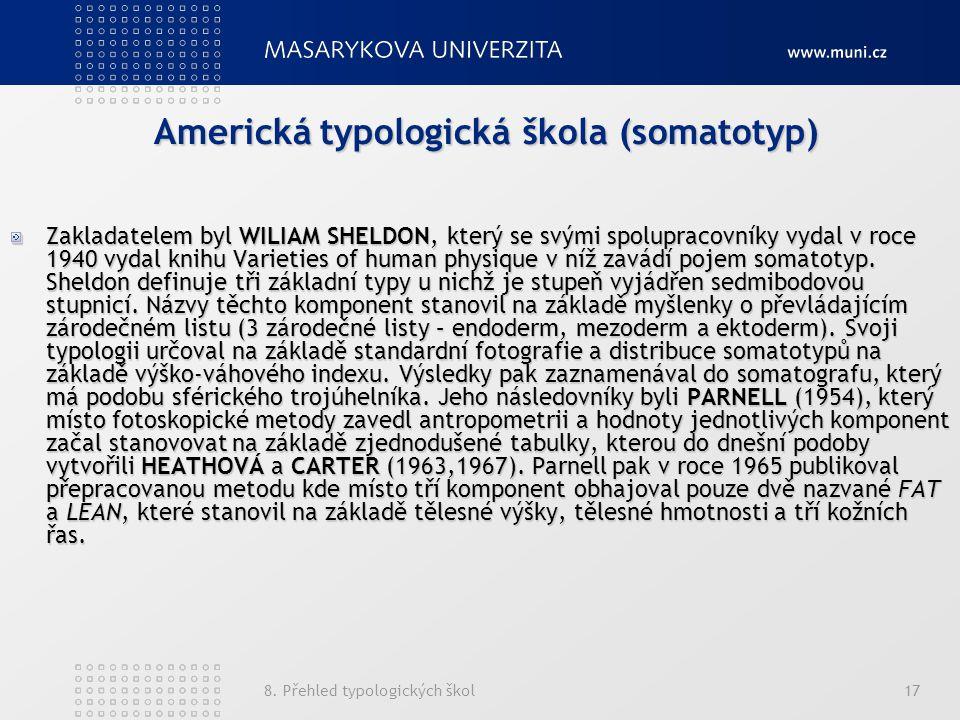 8. Přehled typologických škol17 Americká typologická škola (somatotyp) Zakladatelem byl WILIAM SHELDON, který se svými spolupracovníky vydal v roce 19