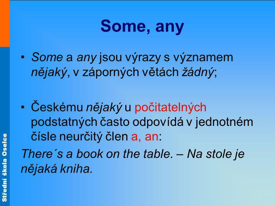 Střední škola Oselce Some používáme jako protějšek neurčitého členu v množném čísle k vyjádření neurčitého množství věcí: There are some books on the table.