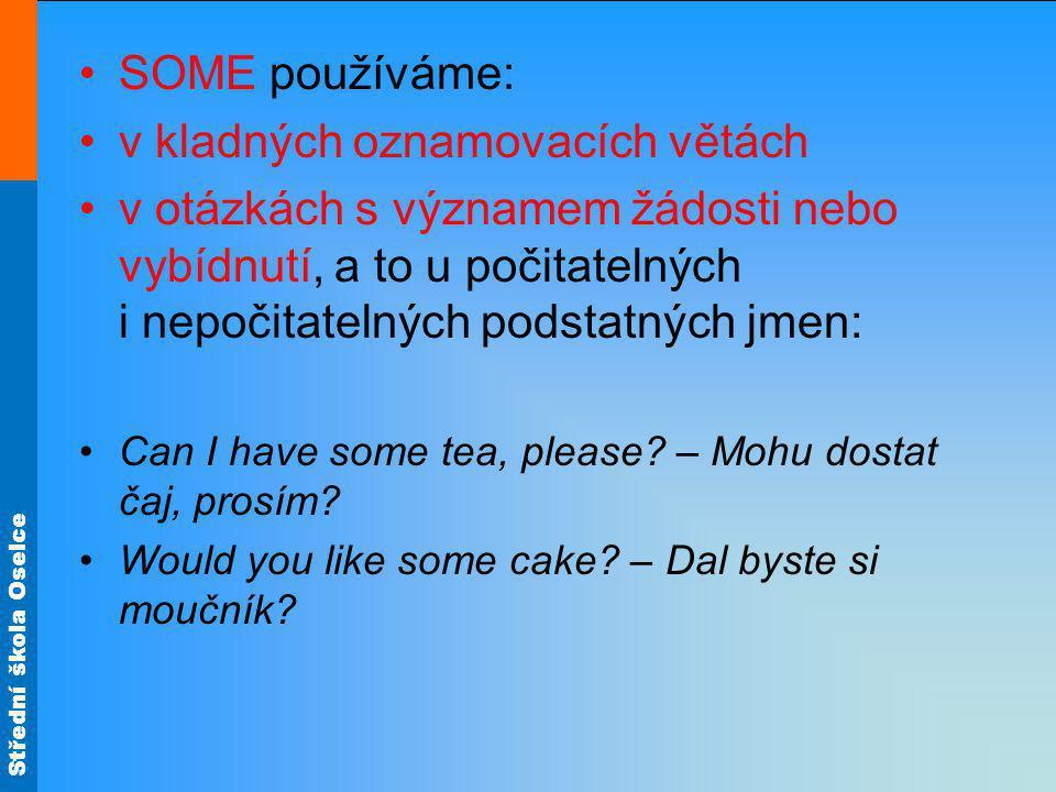 Střední škola Oselce ANY se používá: v záporných větách v otázkách (vyjma otázek výše uvedených) Is there any milk in the fridge.